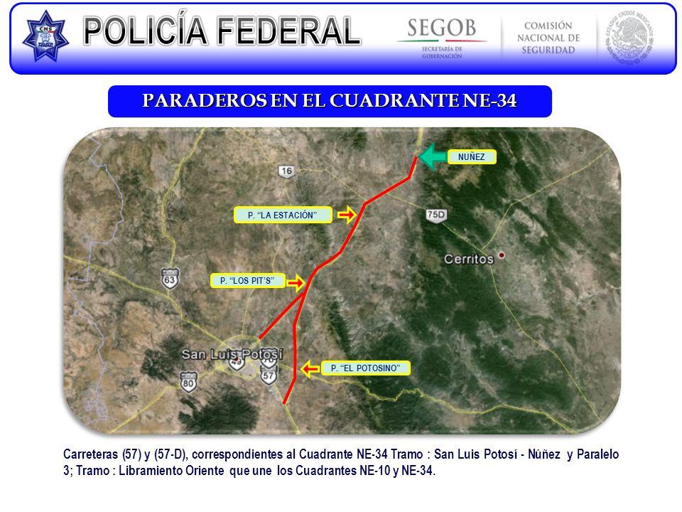 PARADEROS EN EL CUADRANTE NE-34 Carreteras (57) y (57-D), correspondientes al Cuadrante NE-34 Tramo : San Luis Potosí - Núñez y Paralelo 3; Tramo : Li