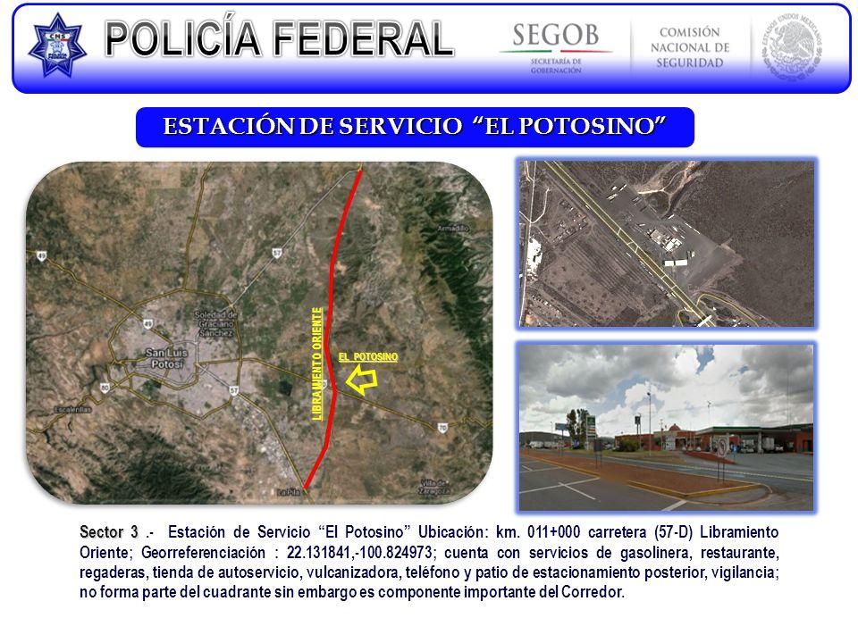 ESTACIÓN DE SERVICIO EL POTOSINO Sector 3 Sector 3.- Estación de Servicio El Potosino Ubicación: km. 011+000 carretera (57-D) Libramiento Oriente; Geo