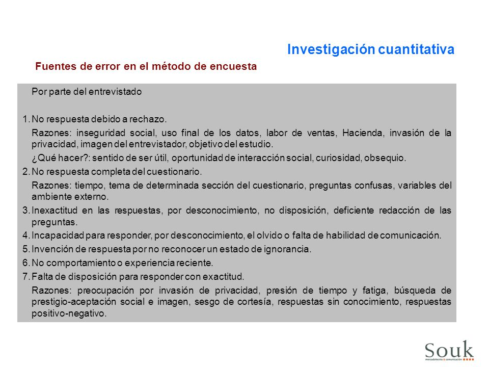 Investigación cuantitativa Fuentes de error en el método de encuesta Por parte del entrevistador y del estudio: 1.Formulación incorrecta de las preguntas.