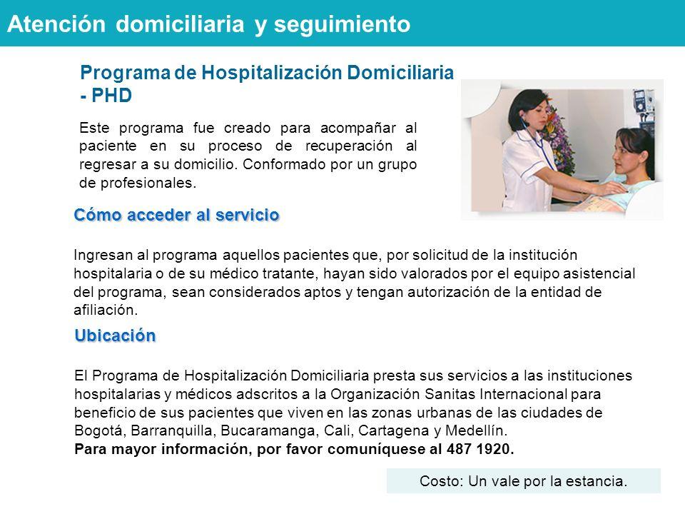 Programa de Hospitalización Domiciliaria - PHD Este programa fue creado para acompañar al paciente en su proceso de recuperación al regresar a su domicilio.