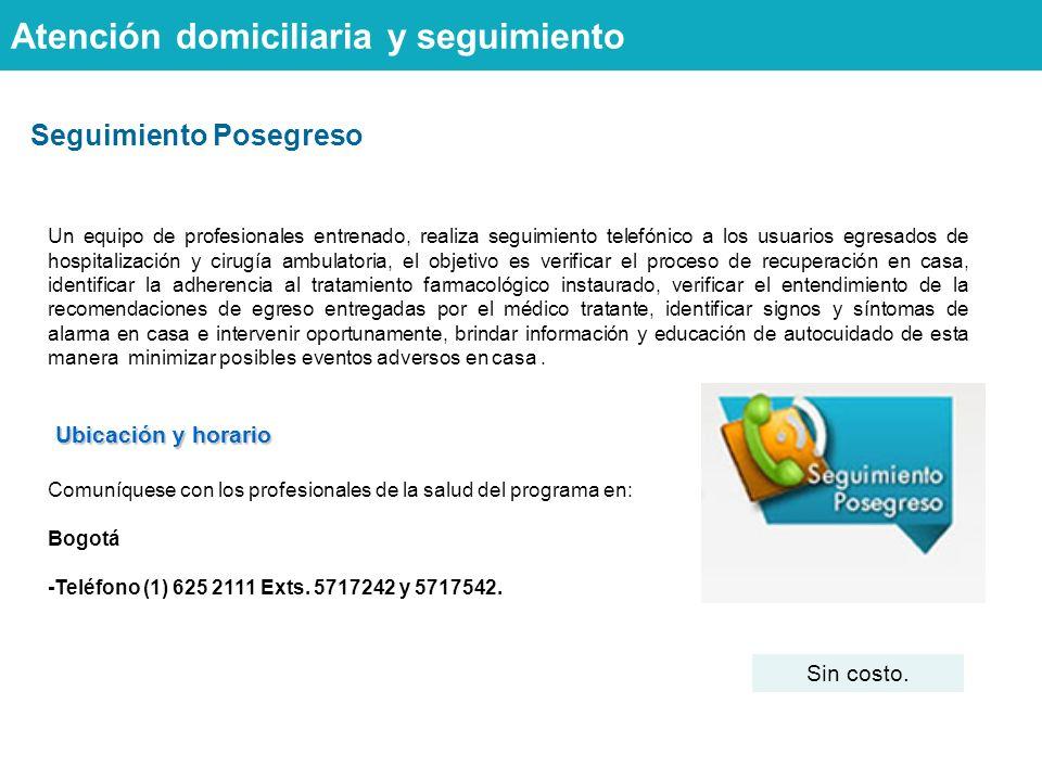 Seguimiento Posegreso Atención domiciliaria y seguimiento Ubicación y horario Comuníquese con los profesionales de la salud del programa en: Bogotá -Teléfono (1) 625 2111 Exts.