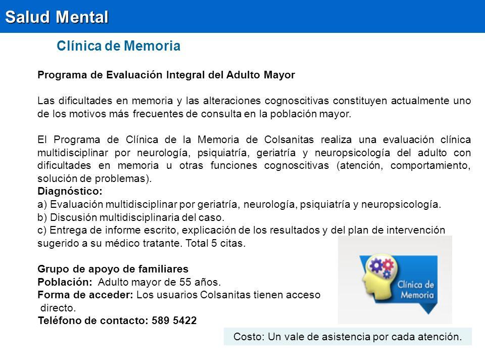 Clínica de Memoria Salud Mental Programa de Evaluación Integral del Adulto Mayor Las dificultades en memoria y las alteraciones cognoscitivas constituyen actualmente uno de los motivos más frecuentes de consulta en la población mayor.