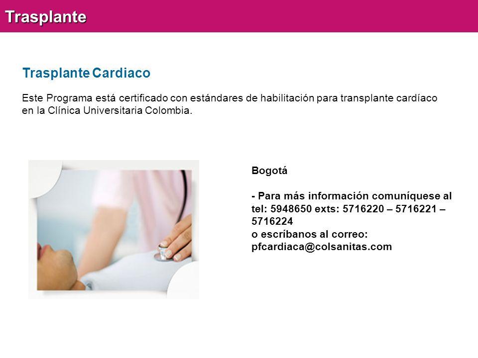 Trasplante CardiacoTrasplante Este Programa está certificado con estándares de habilitación para transplante cardíaco en la Clínica Universitaria Colombia.