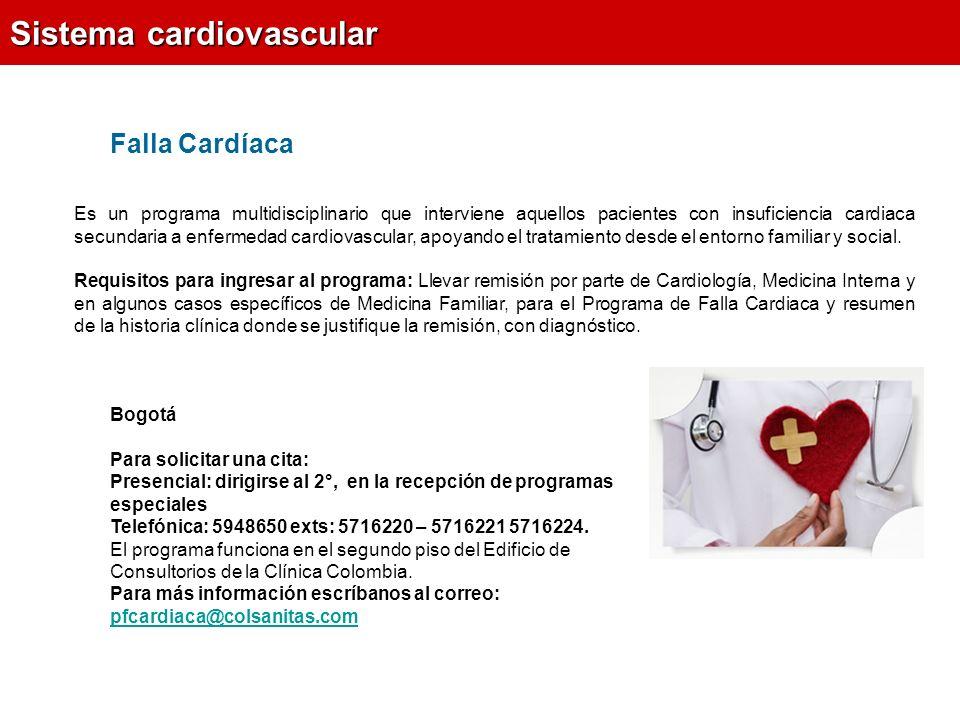 Falla Cardíaca Sistema cardiovascular Bogotá Para solicitar una cita: Presencial: dirigirse al 2°, en la recepción de programas especiales Telefónica: 5948650 exts: 5716220 – 5716221 5716224.