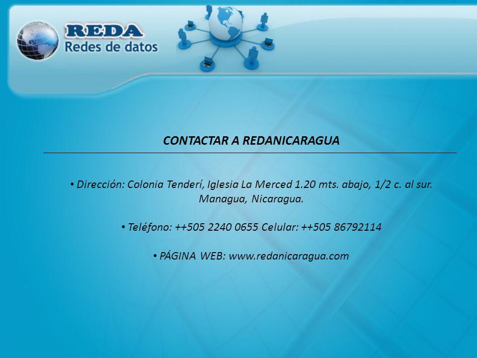 CONTACTAR A REDANICARAGUA Dirección: Colonia Tenderí, Iglesia La Merced 1.20 mts. abajo, 1/2 c. al sur. Managua, Nicaragua. Teléfono: ++505 2240 0655