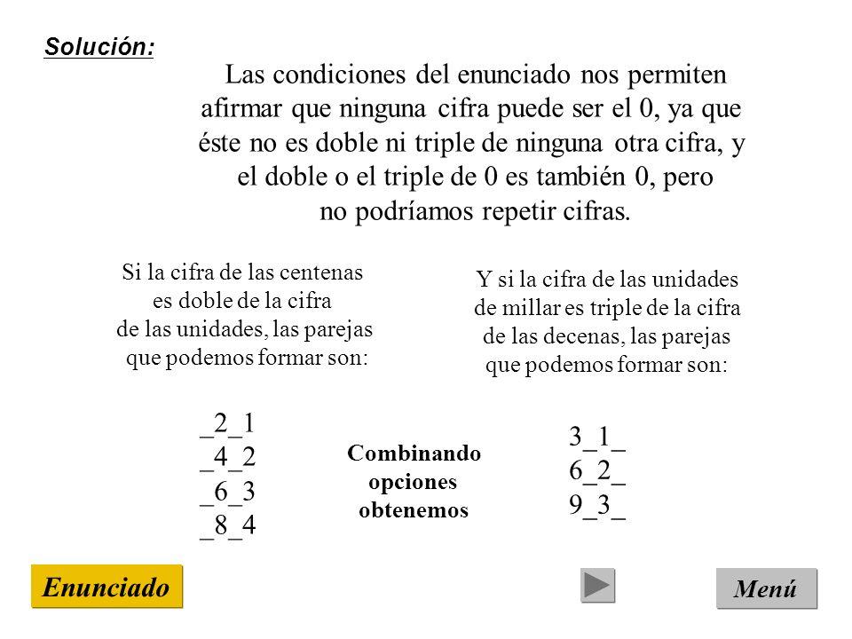 Solución: Menú Enunciado Si la cifra de las centenas es doble de la cifra de las unidades, las parejas que podemos formar son: _2_1 _4_2 _6_3 _8_4 Las