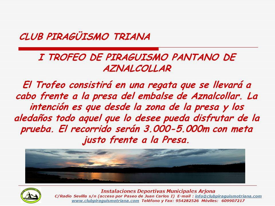 I TROFEO DE PIRAGUISMO PANTANO DE AZNALCOLLAR El Trofeo consistirá en una regata que se llevará a cabo frente a la presa del embalse de Aznalcollar. L
