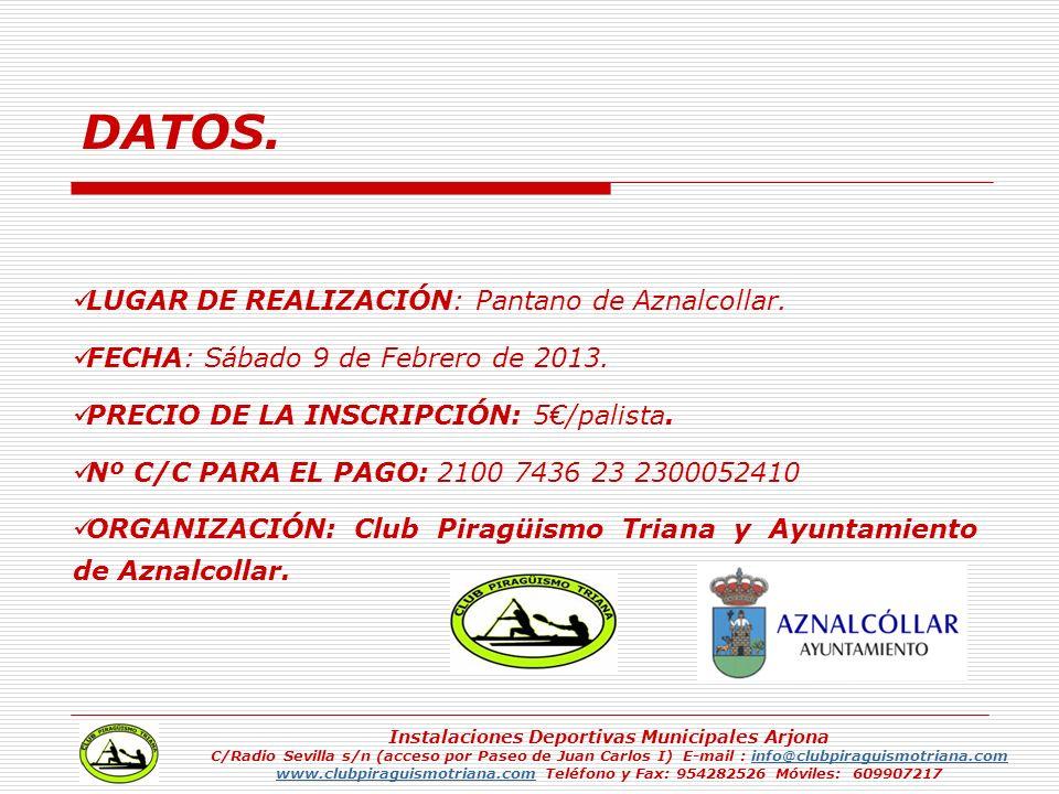 DATOS. LUGAR DE REALIZACIÓN: Pantano de Aznalcollar. FECHA: Sábado 9 de Febrero de 2013. PRECIO DE LA INSCRIPCIÓN: 5/palista. Nº C/C PARA EL PAGO: 210