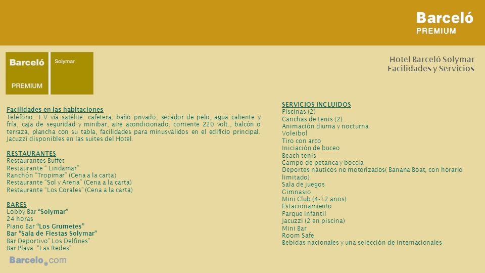 Hotel Barceló Solymar Facilidades y Servicios Facilidades en las habitaciones Teléfono, T.V vía satélite, cafetera, baño privado, secador de pelo, agua caliente y fría, caja de seguridad y minibar, aire acondicionado, corriente 220 volt., balcón o terraza, plancha con su tabla, facilidades para minusválidos en el edificio principal.