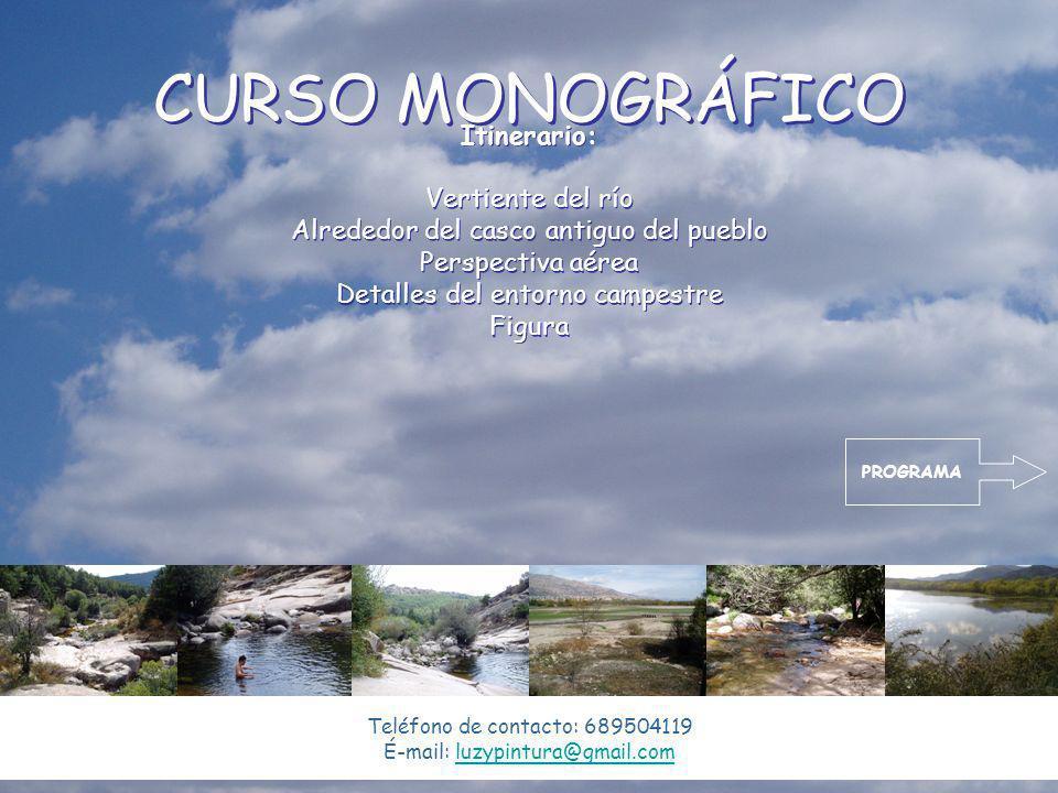 CURSO MONOGRÁFICO Teléfono de contacto: 689504119 É-mail: luzypintura@gmail.comluzypintura@gmail.com Itinerario: Vertiente del río Alrededor del casco