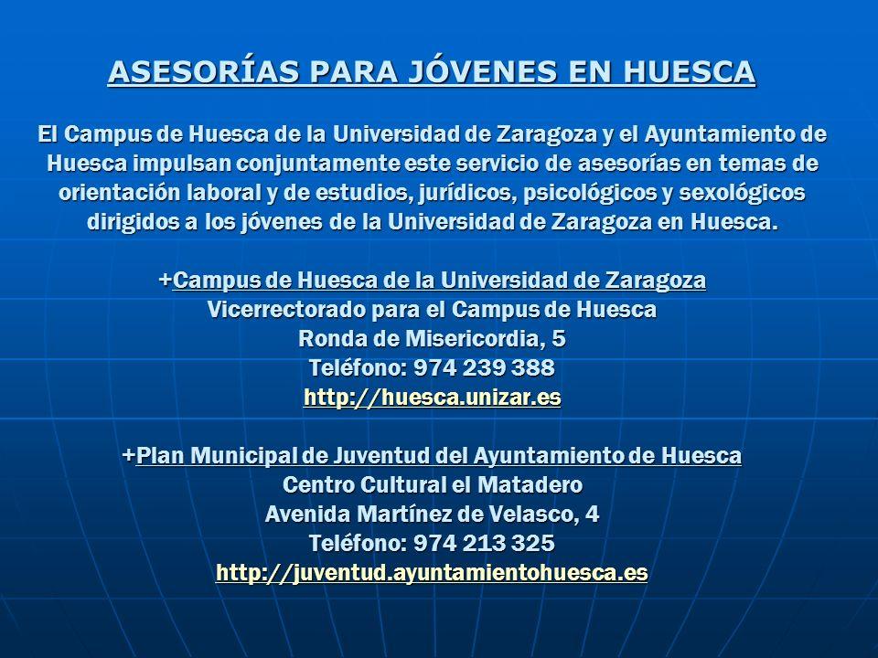 ASESORÍAS PARA JÓVENES EN HUESCA El Campus de Huesca de la Universidad de Zaragoza y el Ayuntamiento de Huesca impulsan conjuntamente este servicio de