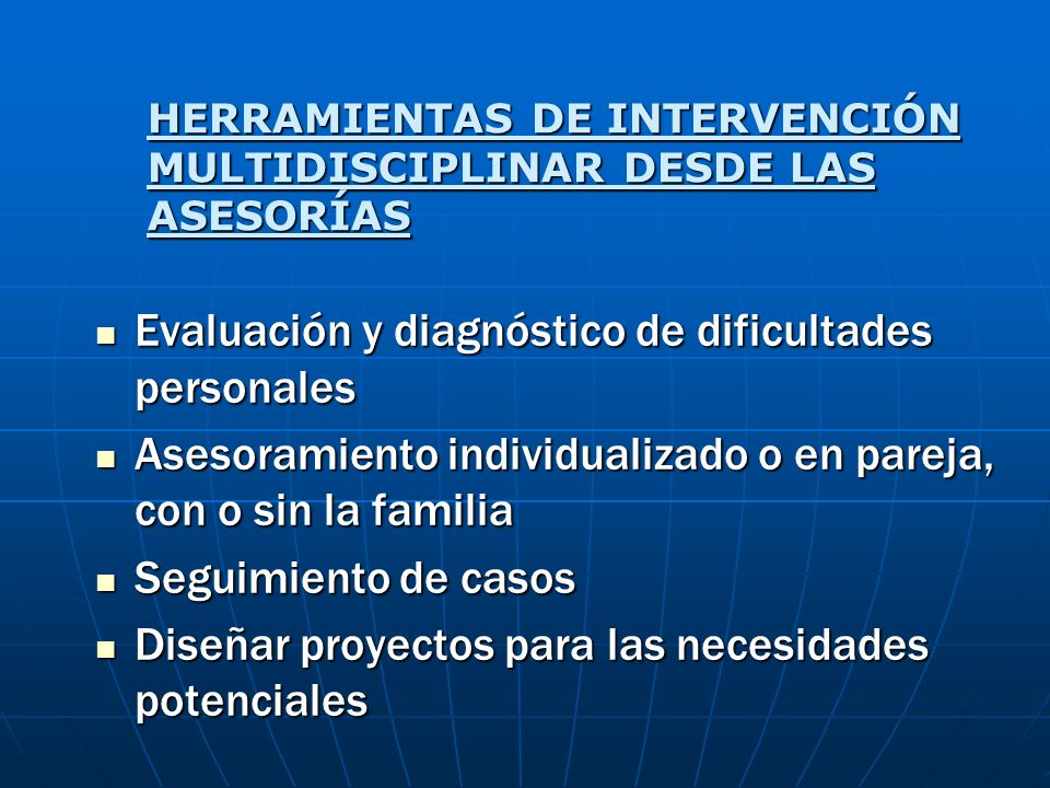 HERRAMIENTAS DE INTERVENCIÓN MULTIDISCIPLINAR DESDE LAS ASESORÍAS Evaluación y diagnóstico de dificultades personales Evaluación y diagnóstico de difi