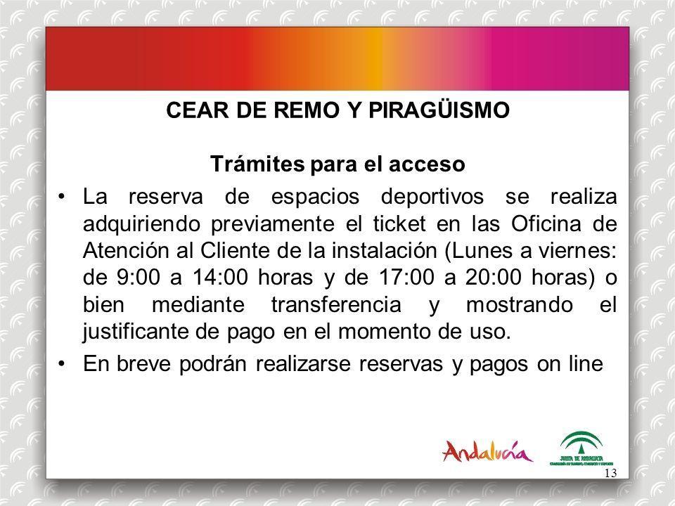 CEAR DE REMO Y PIRAGÜISMO Trámites para el acceso La reserva de espacios deportivos se realiza adquiriendo previamente el ticket en las Oficina de Ate
