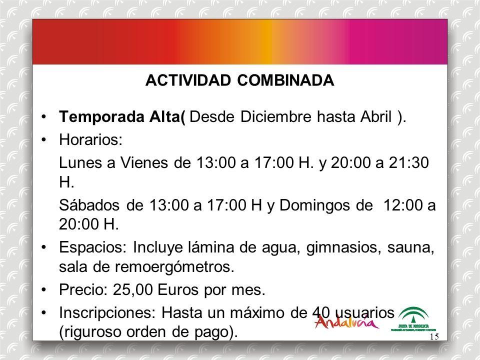 ACTIVIDAD COMBINADA Temporada Alta( Desde Diciembre hasta Abril ). Horarios: Lunes a Vienes de 13:00 a 17:00 H. y 20:00 a 21:30 H. Sábados de 13:00 a