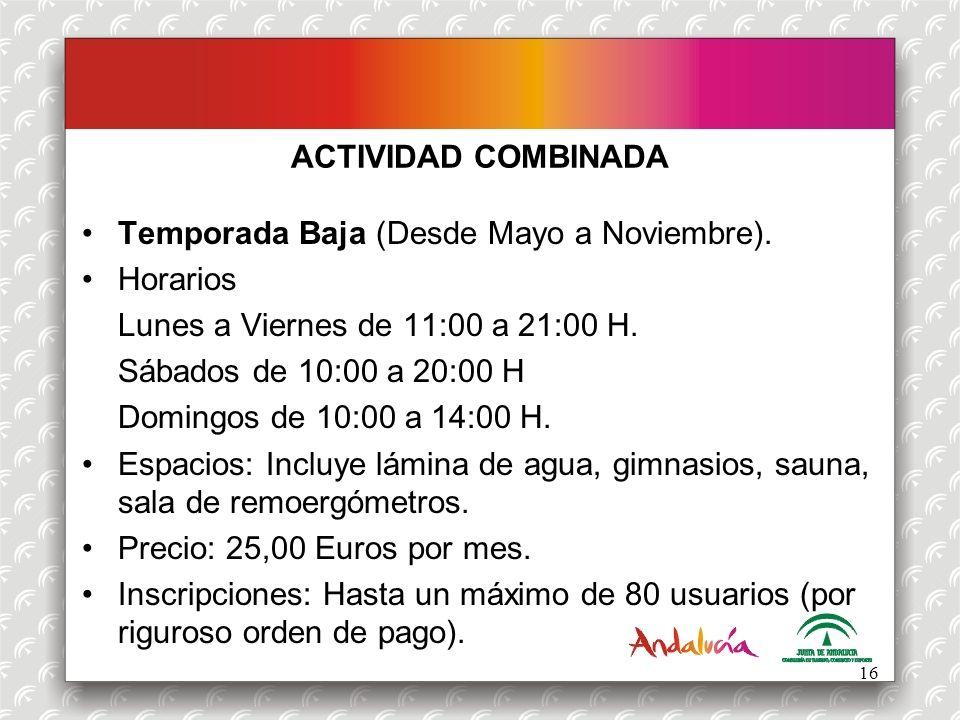 ACTIVIDAD COMBINADA Temporada Baja (Desde Mayo a Noviembre). Horarios Lunes a Viernes de 11:00 a 21:00 H. Sábados de 10:00 a 20:00 H Domingos de 10:00