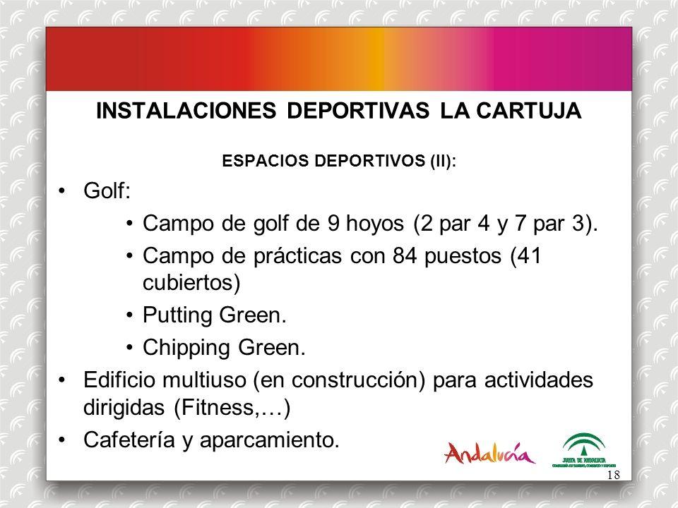 INSTALACIONES DEPORTIVAS LA CARTUJA ESPACIOS DEPORTIVOS (II): Golf: Campo de golf de 9 hoyos (2 par 4 y 7 par 3). Campo de prácticas con 84 puestos (4