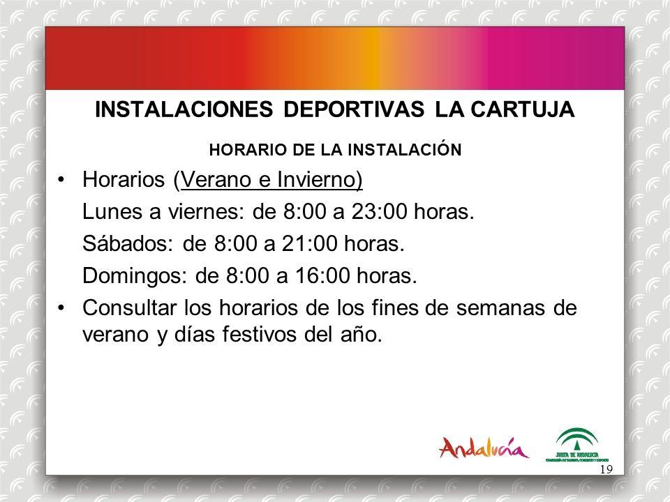 INSTALACIONES DEPORTIVAS LA CARTUJA HORARIO DE LA INSTALACIÓN Horarios (Verano e Invierno) Lunes a viernes: de 8:00 a 23:00 horas. Sábados: de 8:00 a