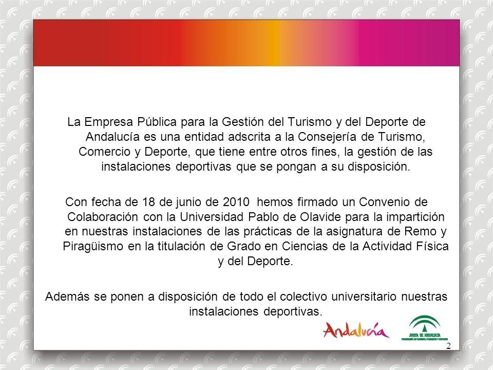 OFERTA DEPORTIVA La Empresa Pública para la Gestión del Turismo y del Deporte de Andalucía es una entidad adscrita a la Consejería de Turismo, Comerci