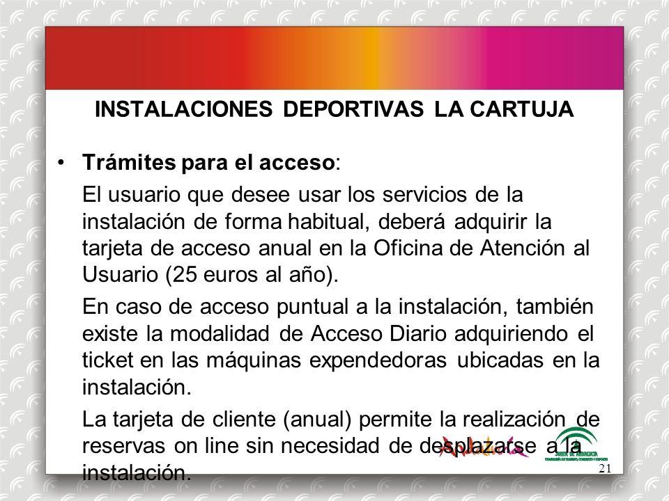 INSTALACIONES DEPORTIVAS LA CARTUJA Trámites para el acceso: El usuario que desee usar los servicios de la instalación de forma habitual, deberá adqui