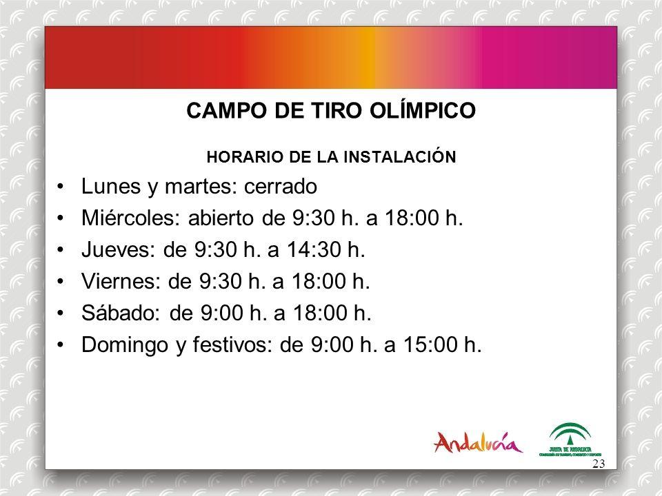 CAMPO DE TIRO OLÍMPICO HORARIO DE LA INSTALACIÓN Lunes y martes: cerrado Miércoles: abierto de 9:30 h. a 18:00 h. Jueves: de 9:30 h. a 14:30 h. Vierne