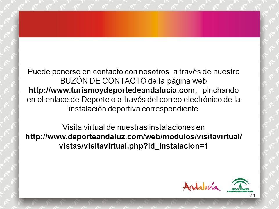 Puede ponerse en contacto con nosotros a través de nuestro BUZÓN DE CONTACTO de la página web http://www.turismoydeportedeandalucia.com, pinchando en