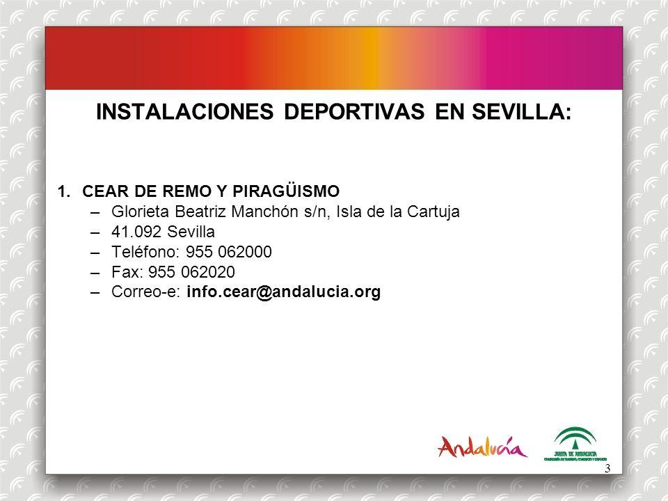 INSTALACIONES DEPORTIVAS EN SEVILLA: 1.CEAR DE REMO Y PIRAGÜISMO –Glorieta Beatriz Manchón s/n, Isla de la Cartuja –41.092 Sevilla –Teléfono: 955 0620