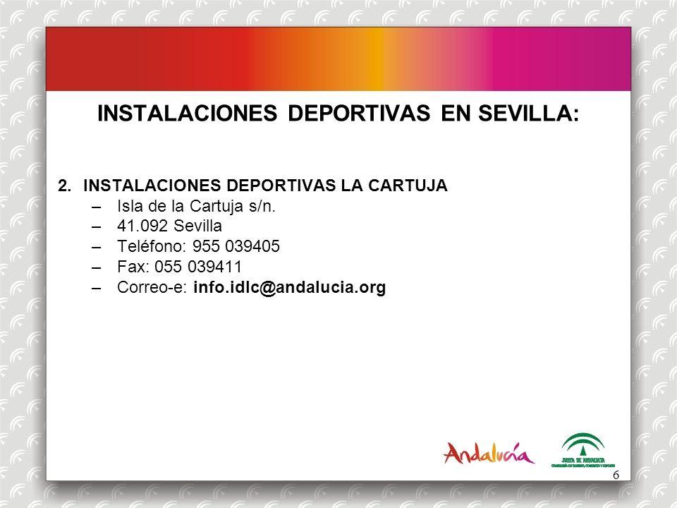 INSTALACIONES DEPORTIVAS EN SEVILLA: 2.INSTALACIONES DEPORTIVAS LA CARTUJA –Isla de la Cartuja s/n. –41.092 Sevilla –Teléfono: 955 039405 –Fax: 055 03