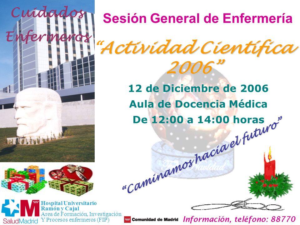 Hospital Universitario Ramón y Cajal Area de Formación, Investigación Y Procesos enfermeros (FIP) Actividad Científica 2006 12 de Diciembre de 2006 Au