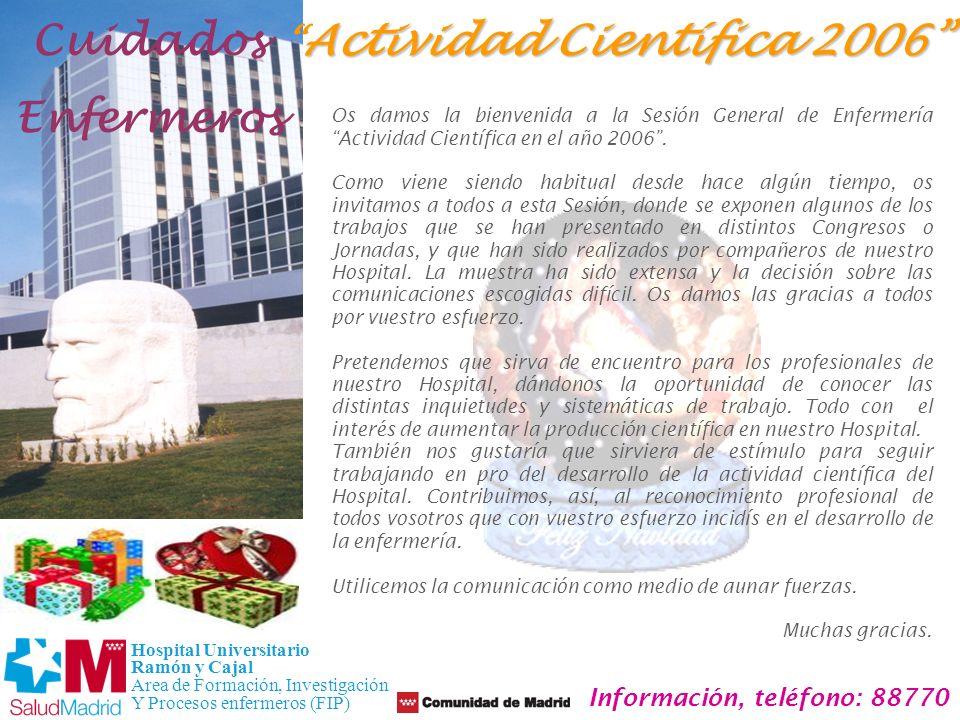 PROGRAMA Cuidados Enfermeros Hospital Universitario Ramón y Cajal Area de Formación, Investigación Y Procesos enfermeros (FIP) Información, teléfono: 88770 1ª Mesa: 12:00h a 13:00h Moderadora: Dª Ana Rodríguez Gonzalo.