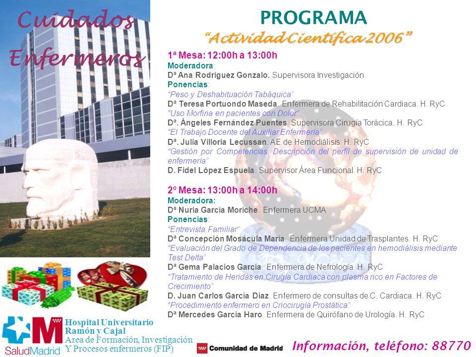 PROGRAMA Cuidados Enfermeros Hospital Universitario Ramón y Cajal Area de Formación, Investigación Y Procesos enfermeros (FIP) Información, teléfono: