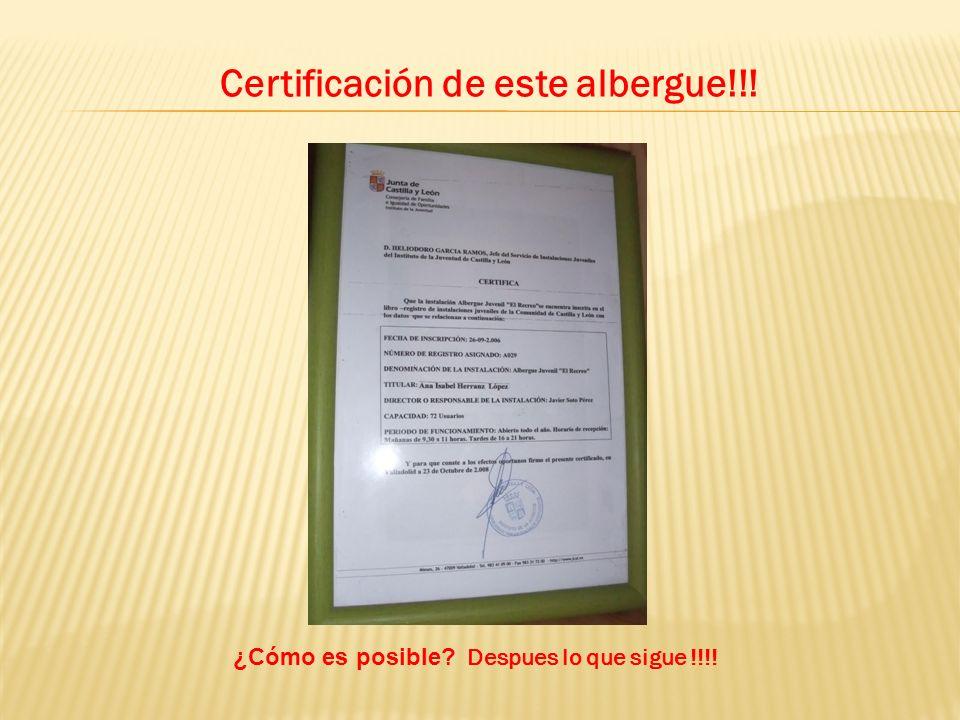 Certificación de este albergue!!! ¿Cómo es posible? Despues lo que sigue !!!!