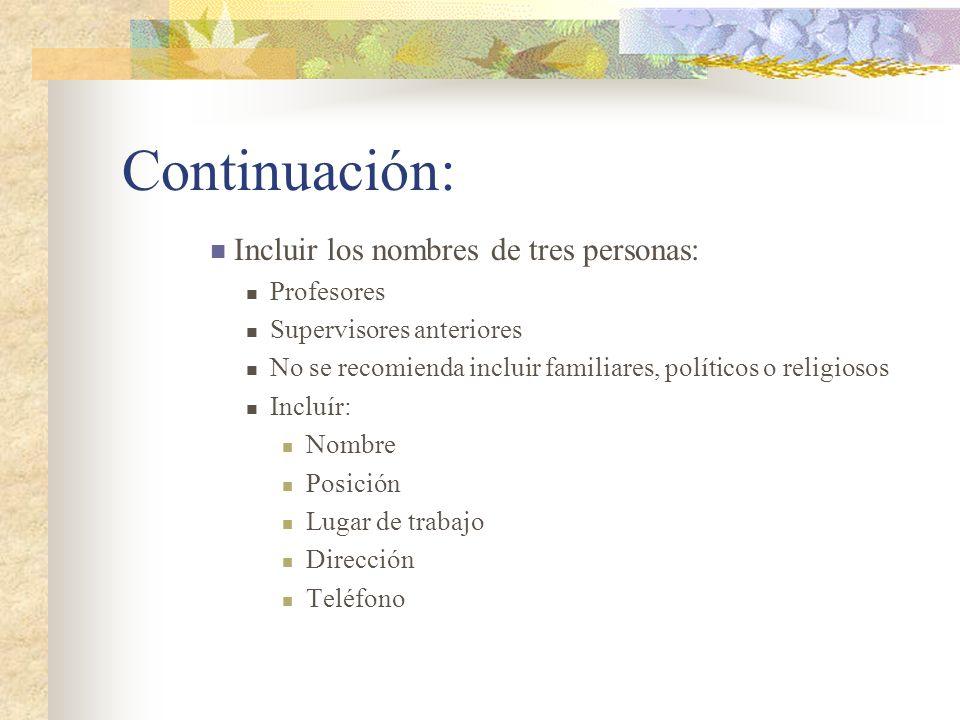 Continuación: Incluir los nombres de tres personas: Profesores Supervisores anteriores No se recomienda incluir familiares, políticos o religiosos Inc
