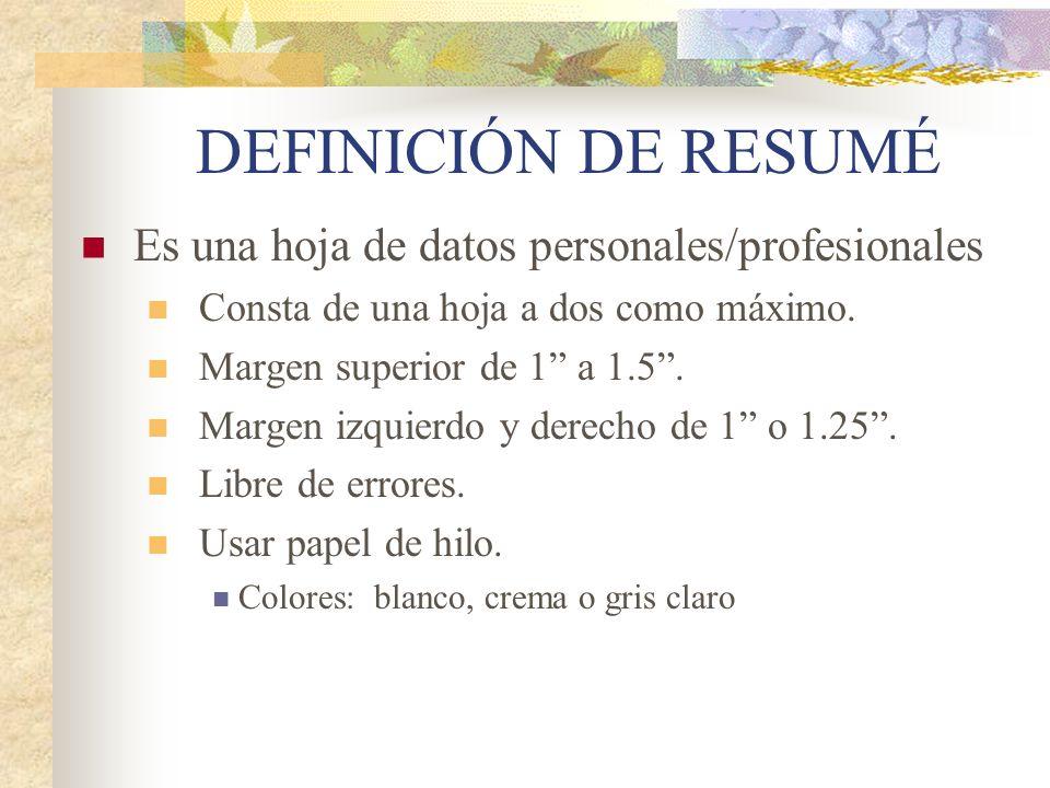 DEFINICIÓN DE RESUMÉ Es una hoja de datos personales/profesionales Consta de una hoja a dos como máximo. Margen superior de 1 a 1.5. Margen izquierdo