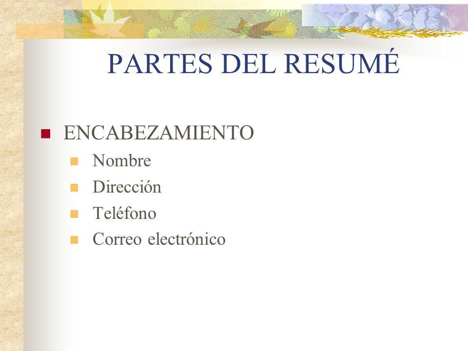 PARTES DEL RESUMÉ ENCABEZAMIENTO Nombre Dirección Teléfono Correo electrónico