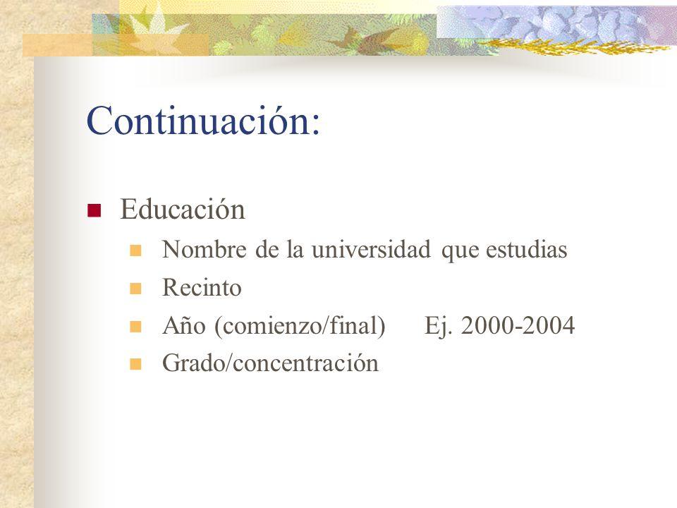 Continuación: Educación Nombre de la universidad que estudias Recinto Año (comienzo/final)Ej. 2000-2004 Grado/concentración