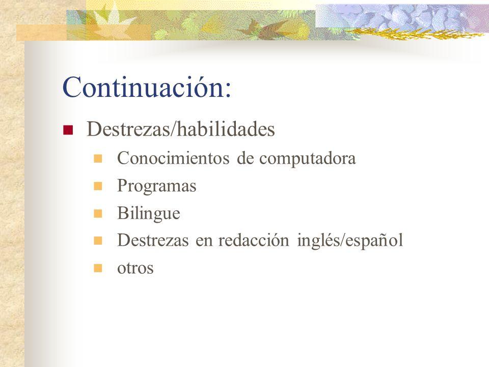 Continuación: Destrezas/habilidades Conocimientos de computadora Programas Bilingue Destrezas en redacción inglés/español otros