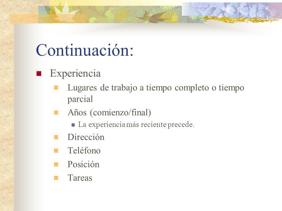 Continuación: Experiencia Lugares de trabajo a tiempo completo o tiempo parcial Años (comienzo/final) La experiencia más reciente precede. Dirección T