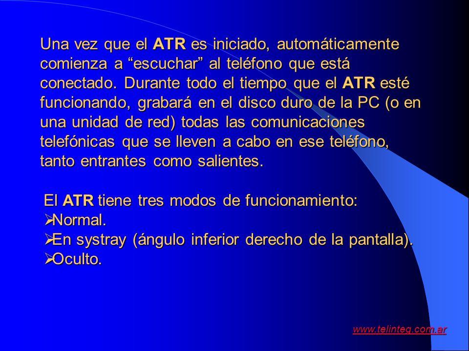 www.telinteg.com.ar Una vez que el ATR es iniciado, automáticamente comienza a escuchar al teléfono que está conectado. Durante todo el tiempo que el