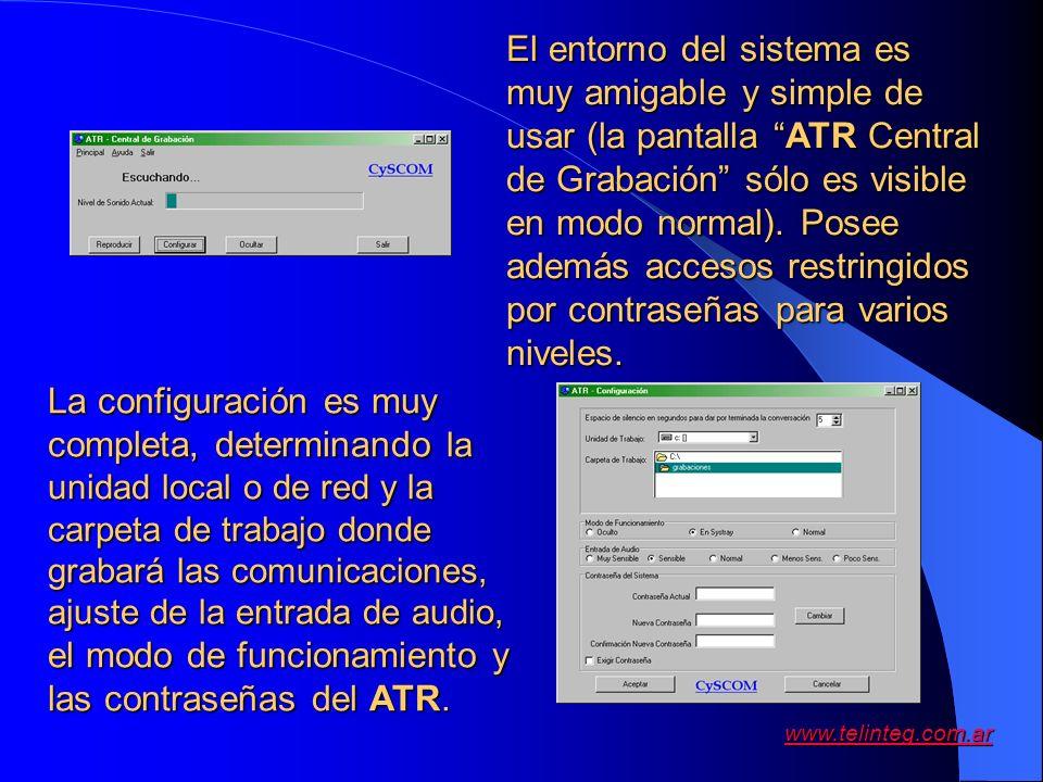 www.telinteg.com.ar El entorno del sistema es muy amigable y simple de usar (la pantalla ATR Central de Grabación sólo es visible en modo normal). Pos