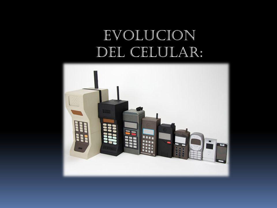 EVOLUCION DEL CELULAR:
