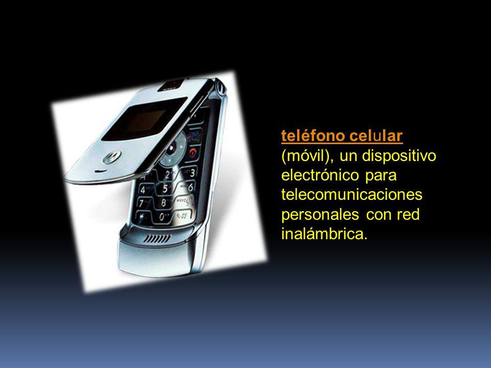 teléfono celular teléfono celular (móvil), un dispositivo electrónico para telecomunicaciones personales con red inalámbrica.