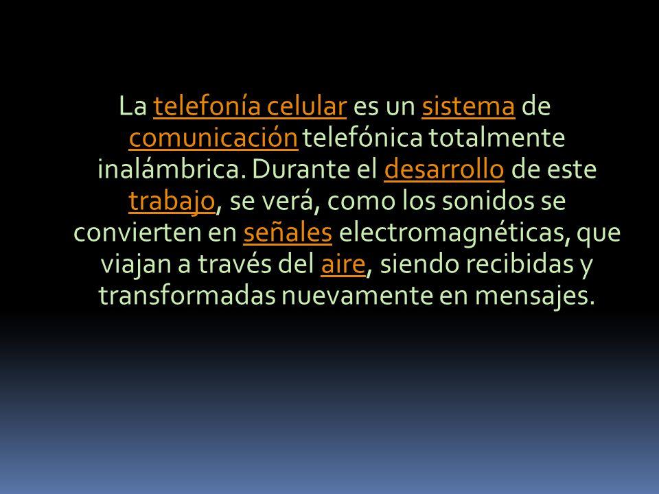 La telefonía celular es un sistema de comunicación telefónica totalmente inalámbrica. Durante el desarrollo de este trabajo, se verá, como los sonidos