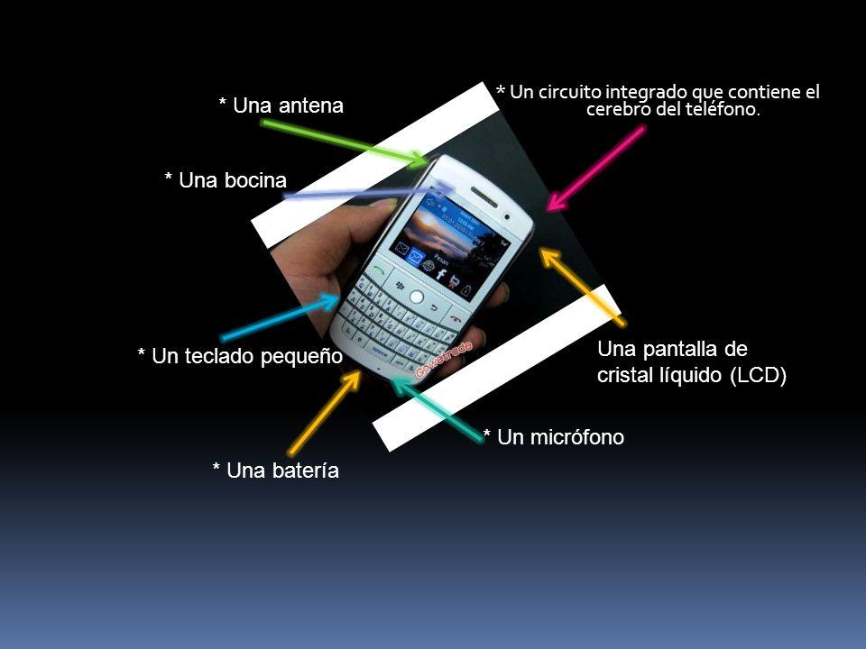 * Un circuito integrado que contiene el cerebro del teléfono. * Una antena Una pantalla de cristal líquido (LCD) * Un teclado pequeño * Un micrófono *