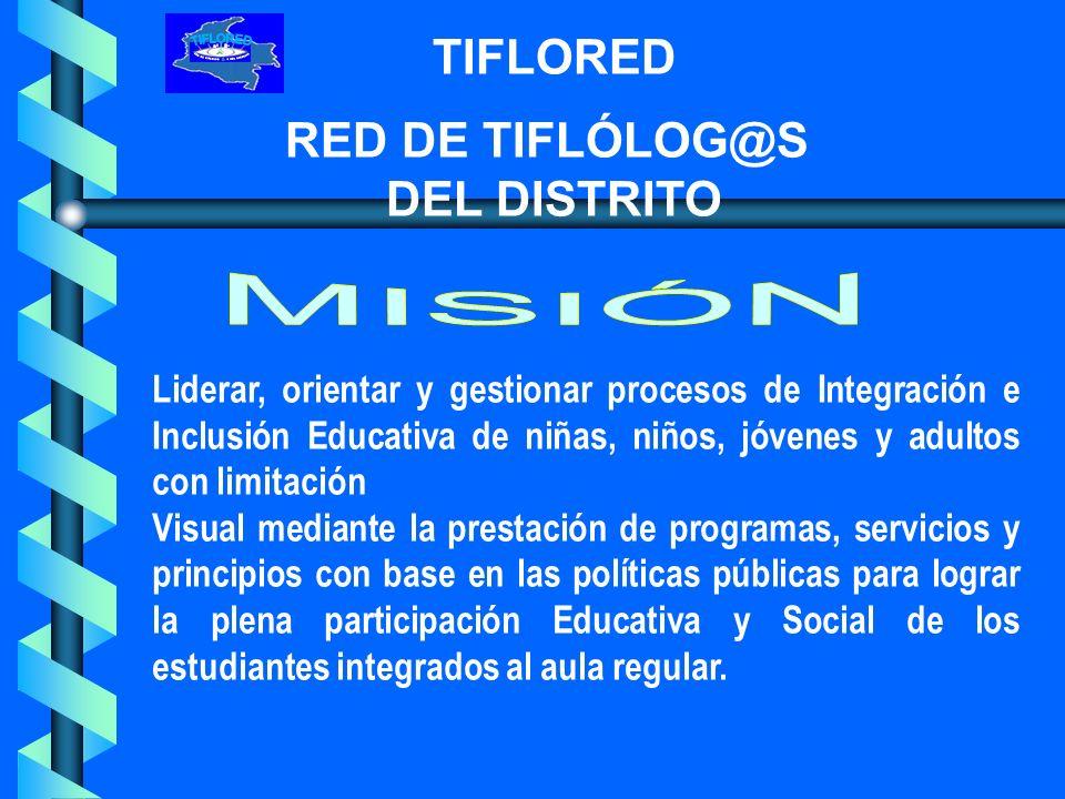 TIFLORED RED DE TIFLÓLOG@S DEL DISTRITO A 10 años TIFLORED será reconocida a nivel nacional como Red líder en la gestión, investigación, evaluación y desarrollo de procesos pedagógicos inclusivos para escolares con limitación visual.