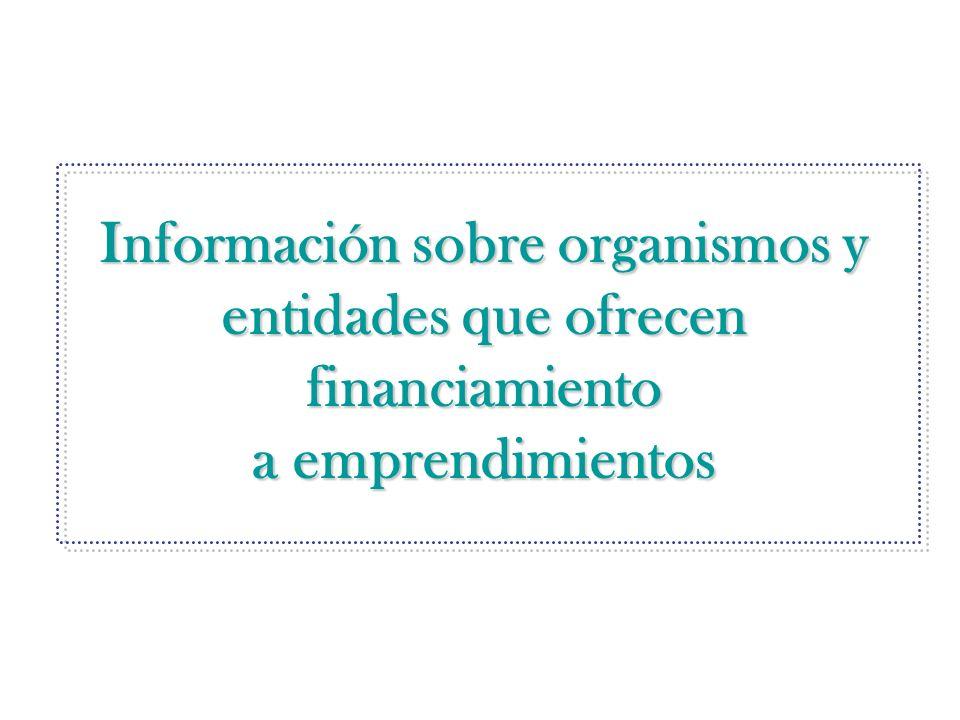 Información sobre organismos y entidades que ofrecen financiamiento a emprendimientos