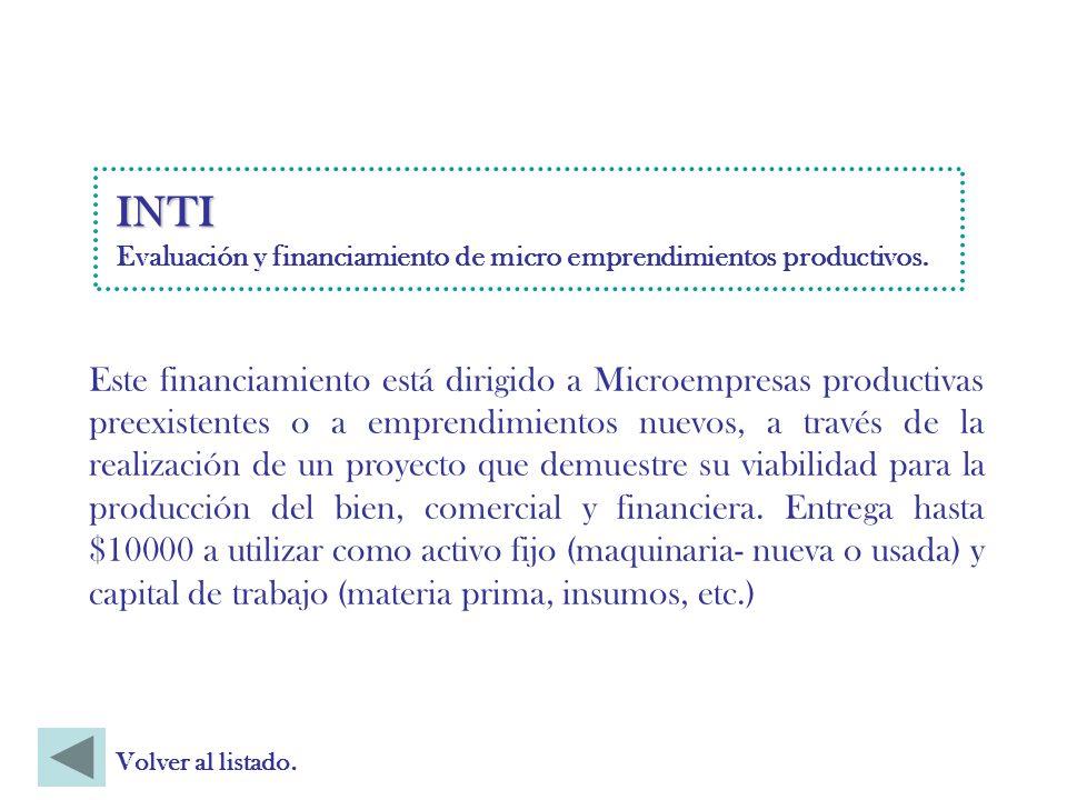 Este financiamiento está dirigido a Microempresas productivas preexistentes o a emprendimientos nuevos, a través de la realización de un proyecto que demuestre su viabilidad para la producción del bien, comercial y financiera.
