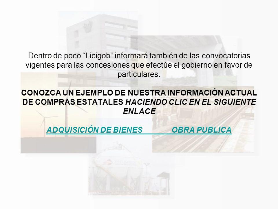 Dentro de poco Licigob informará también de las convocatorias vigentes para las concesiones que efectúe el gobierno en favor de particulares. CONOZCA