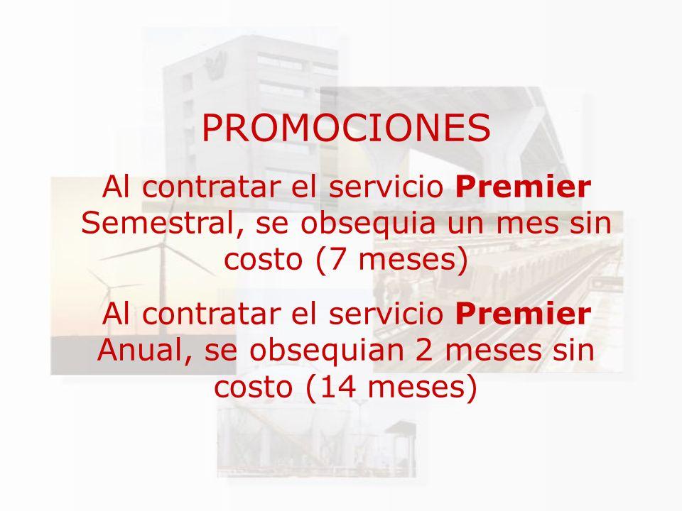 PROMOCIONES Al contratar el servicio Premier Semestral, se obsequia un mes sin costo (7 meses) Al contratar el servicio Premier Anual, se obsequian 2