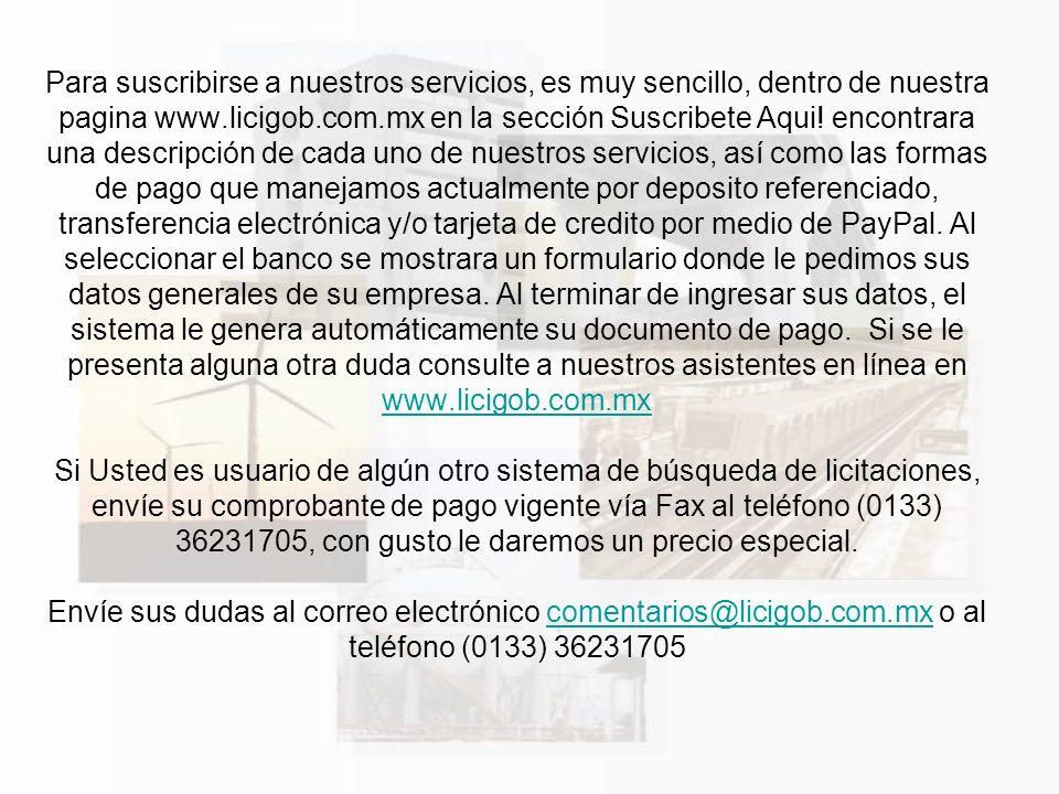Para suscribirse a nuestros servicios, es muy sencillo, dentro de nuestra pagina www.licigob.com.mx en la sección Suscribete Aqui! encontrara una desc