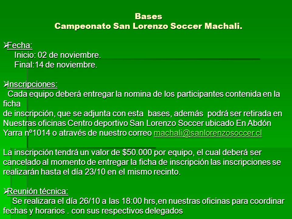 Bases Campeonato San Lorenzo Soccer Machali. Fecha: Fecha: Inicio: 02 de noviembre. Inicio: 02 de noviembre. Final:14 de noviembre. Final:14 de noviem